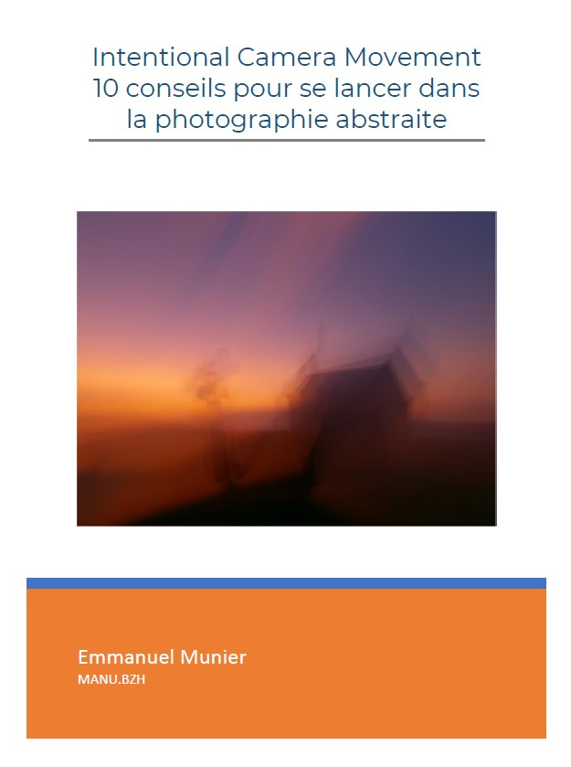 ebook, livre blanc, ICM, Intentional camera movement, photo, photographie, abstraite, Bretagne, guide, conseils, astuces, Manu Munier Photographie,